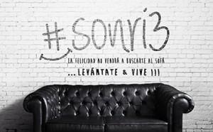 """""""La felicidad no vendrá a buscarte al sofá. Levántate y vive""""// Foto: #SONRI3"""
